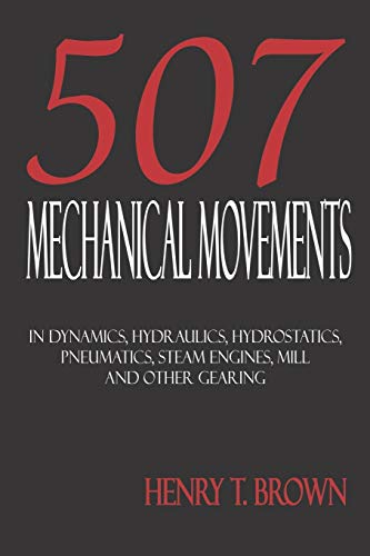 9781933998022: 507 Mechanical Movements in Dynamics, Hydraulics, Hydrostatics, Pneumatics, Steam Engines, Mill and Other Gearing