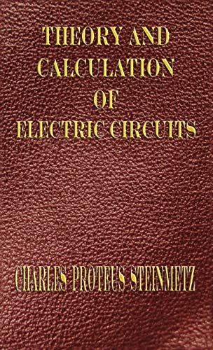 Theory And Calculation Of Electric Circuits: Charles Proteus Steinmetz