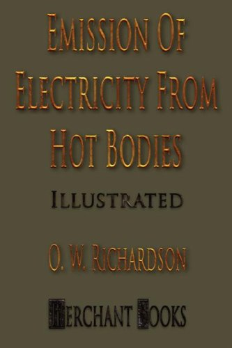 9781933998435: The Emission Of Electricity From Hot Bodies - Second Edition