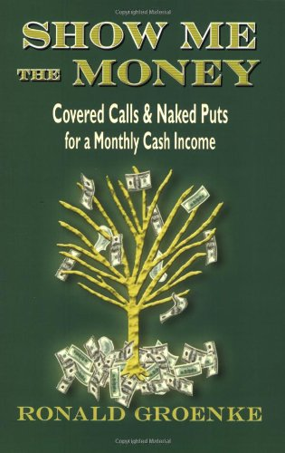 9781934002087: Show Me the Money: Covered Calls & Naked Puts for a Monthly Cash Income