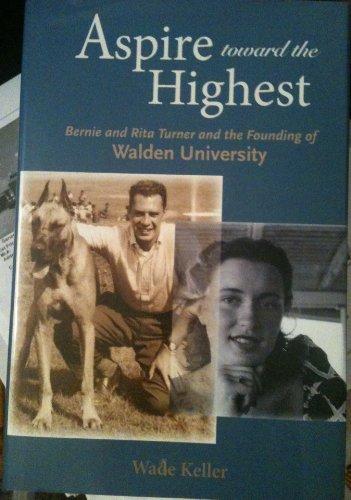 9781934002124: ASPIRE TOWARD THE HIGHEST: BERNIE, RITA, AND THE FOUNDING OF WALDEN UNIVERSITY