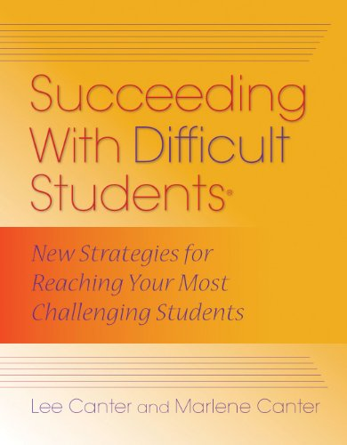 Succeeding with Difficult Students: New Strategies for: Lee Canter, Marlene