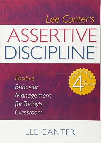 Assertive Discipline: Positive Behavior Management for Today's Classroom (Building Relationships with Difficult Students) (1934009156) by Lee Canter