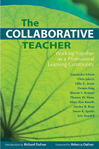The Collaborative Teacher: Working Together as a Professional Learning Community: Erkens, Cassandra...