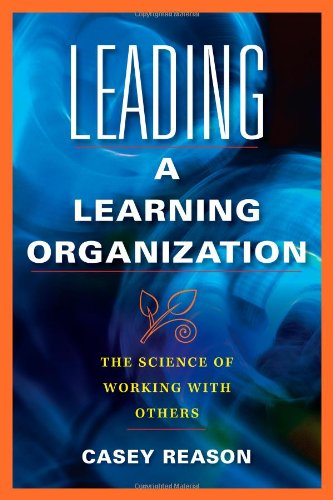 9781934009574: Leading a Learning Organization: The Science of Working with Others