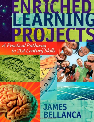 Enriched Learning Projects: A Practical Pathway to 21st Century Skills: Bellanca, James A.