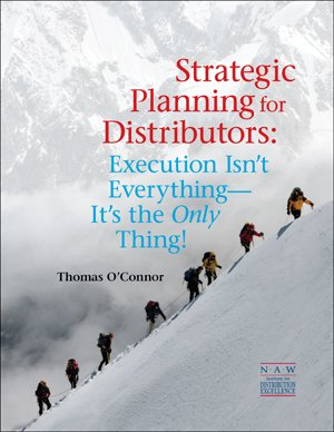 Strategic Planning for Distributors: Execution Isn't Everything--It's the Only Thing! (1934014222) by Tom O'Connor