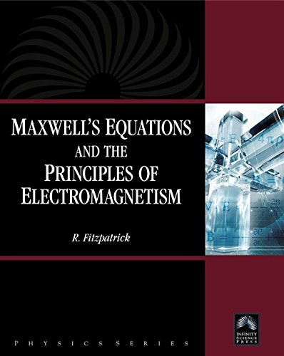 Maxwell's Equations and the Principles of Electromagnetism: Fitzpatrick, Richard
