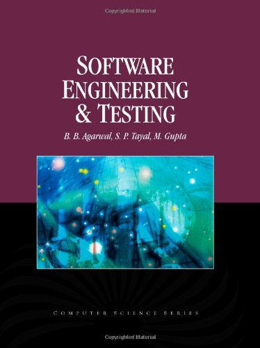 Software Engineering and Testing: An Introduction (Computer: B.B. Agarwal; M.