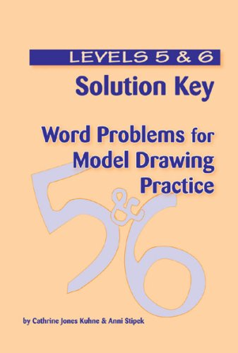 Solution Key - Word Problems for Model Drawing Practice - Level 5 & 6: Catherine Jones Kuhns; ...