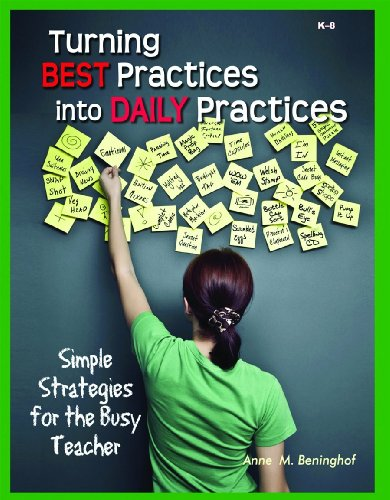 Turning Best Practices Into Daily Practices: Simple Strategies for the Busy Teacher (9781934026601) by Anne M. Beninghof