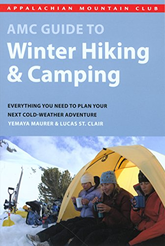 9781934028124: AMC Guide to Winter Hiking and Camping: Everything You Need To Plan Your Next Cold-Weather Adventure