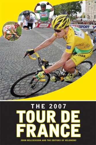 The 2007 Tour de France: A New Generation Takes the Stage: Wilcockson, John; Editors of VeloNews