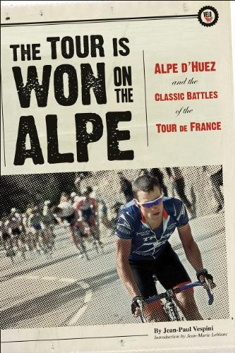9781934030233: The Tour Is Won on the Alpe: Alpe d'Huez and the Classic Battles of the Tour de France