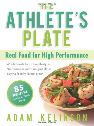 The Athlete's Plate: Real Food for High Performance: Kelinson, Adam
