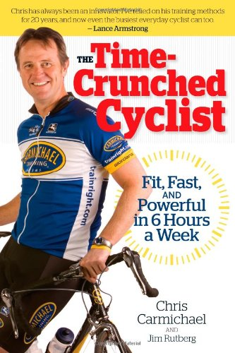 The Time-Crunched Cyclist: Fit, Fast, and Powerful in 6 Hours a Week (The Time-Crunched Athlete) (1934030473) by Carmichael, Chris; Rutberg, Jim