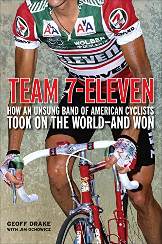 9781934030530: Team 7-Eleven: How an Unsung Band of American Cyclists Took on the World-and Won