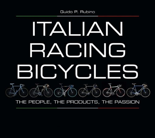 Italian Racing Bicycles: The People, The Products, The Passion: Guido P. Rubino