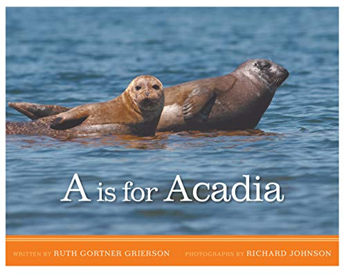 A is for Acadia: Mount Desert Island: Grierson, Ruth