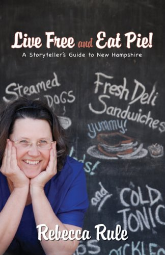 9781934031179: Live Free and Eat Pie!: A Storyteller's Guide to New Hampshire