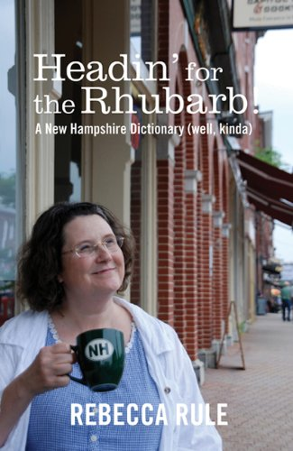 Headin' for the Rhubarb!: A New Hampshire: Rebecca Rule