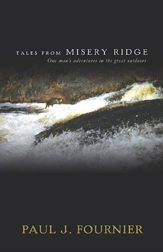 Tales from Misery Ridge : One Man's: Paul Fournier