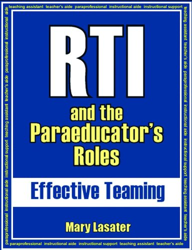 RTI and the Paraeducator's Roles: Effective Teaming: Lasater, Dr. Mary