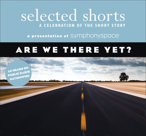 9781934033050: Selected Shorts: Are We There Yet? (Selected Shorts: A Celebration of the Short Story)