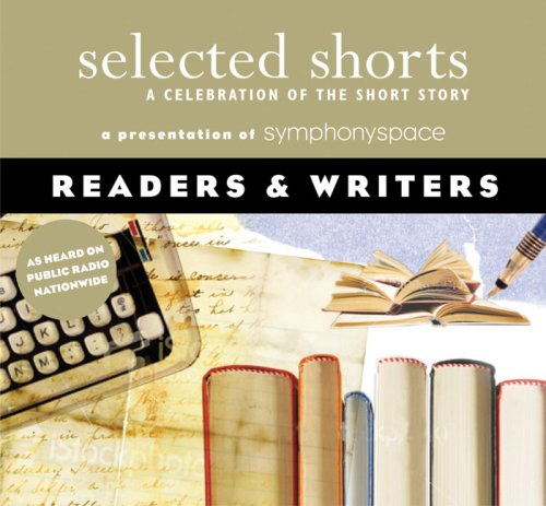 9781934033081: Selected Shorts: Readers & Writers (Selected Shorts: A Celebration of the Short Story)