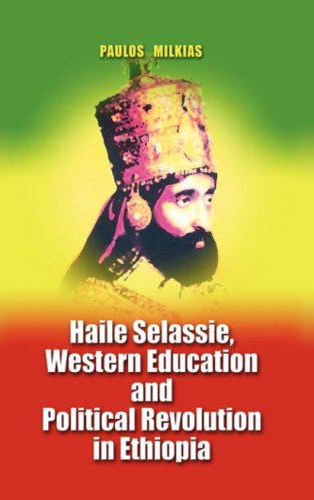 Haile Selassie, Western Education and Political Revolution in Ethiopia: Milkias, Paulos