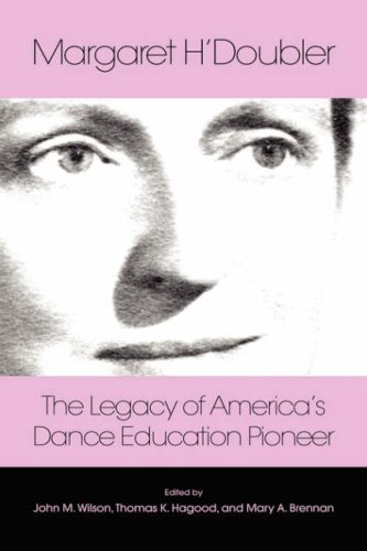 9781934043295: Margaret H'Doubler: The Legacy of America's Dance Education Pioneer: An Anthology