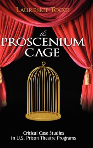 The Proscenium Cage: Critical Case Studies in U.S. Prison Theatre Programs: Laurence Tocci