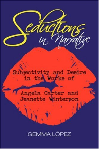 Seductions in Narrative: Subjectivity and Desire in the Works of Angela Carter and Jeanette ...
