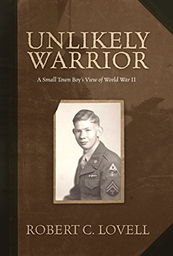 9781934044100: Unlikely Warrior - A Small Town Boy's View of World War II
