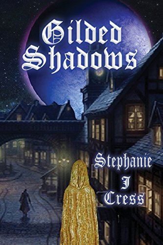 Gilded Shadows: Stephanie J Cress