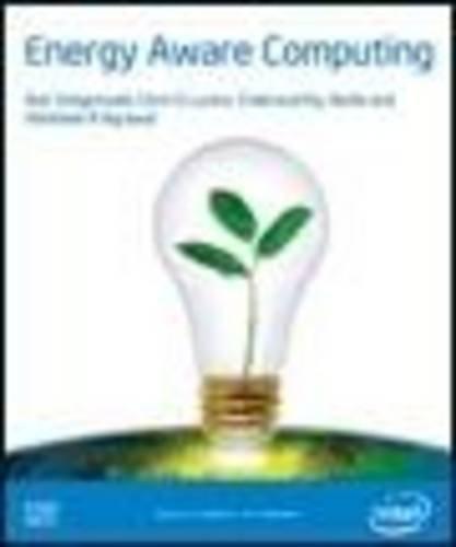 Energy Aware Computing: Powerful Approaches for Green: Steigerwald, Bob; Chris;