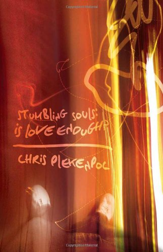 Stumbling Souls: Is Love Enough?: Chris Plekenpol