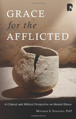 9781934068441: Grace for the Afflicted: Viewing Mental Illness Through the Eyes of Faith