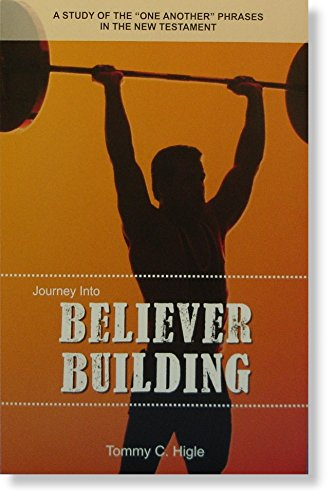 Journey Into Believer Building - A Study: Tommy C. Higle