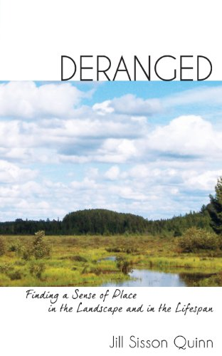 9781934074602: Deranged: Finding a Sense of Place in the Landscape and in the Lifespan