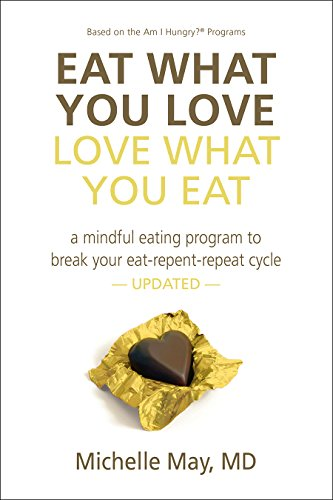 Eat What You Love, Love What You Eat: How to Break Your Eat-Repent-Repeat Cycle (1934076244) by Michelle May