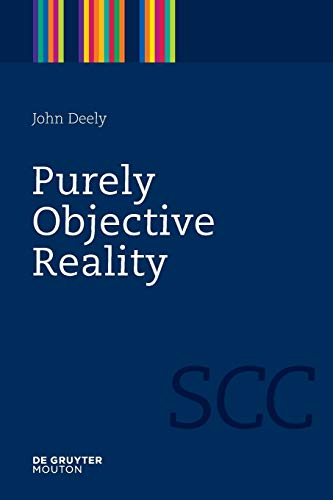 9781934078082: Purely Objective Reality (Semiotics, Communication and Cognition 4)