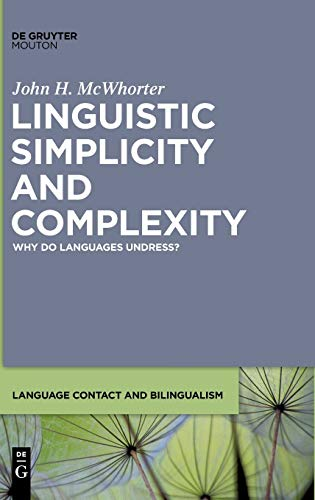 Linguistic Simplicity and Complexity: Why Do Languages Undress: John H. McWhorter