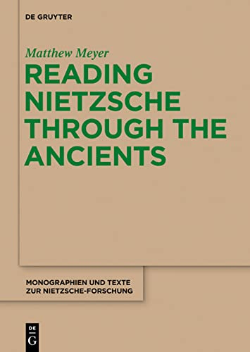 9781934078419: Reading Nietzsche Through the Ancients: An Analysis of Becoming, Perspectivism, and the Principle of Non-Contradiction (Monographien und Texte zur Nietzsche-Forschung)
