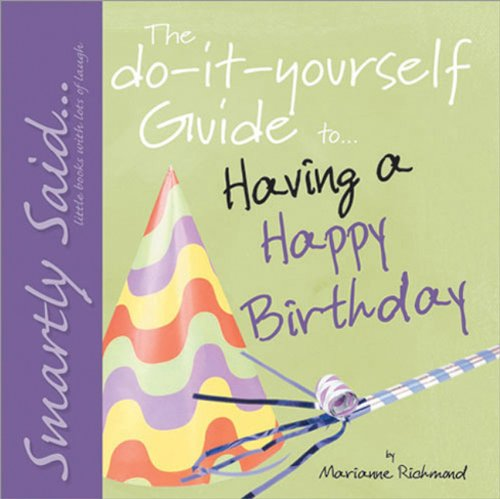 The Do-It-Yourself Guide to Having a Happy Birthday: Smartly Said.Little Books with Lots of Laugh (...