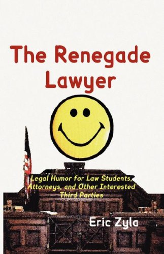 9781934086070: The Renegade Lawyer: Legal Humor for Law Students, Attorneys, and Other Interested Third Parties