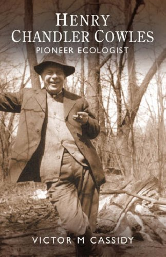 Henry Chandler Cowles: Pioneer Ecologist: Cassidy, Victor M.