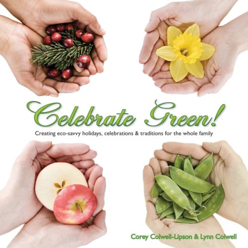 9781934087282: Celebrate Green!: Creating Eco-Savvy Holidays, Celebrations & Traditions for the Whole Family