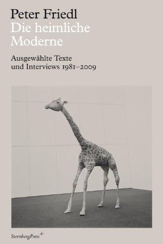 Die heimliche Moderne: Ausgewählte Texte und Interviews: Peter Friedl
