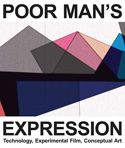 9781934105016: Poor Man's Expression: Technology, Experimental Film, Conceptual Art (English and German Edition)